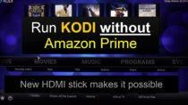 Run KODI without Amazon Prime – with this new HDMI Stick